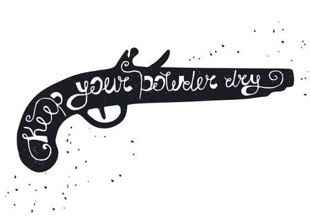 proverbs: Hand drawn typography poster. Black silhouette of powder gun on white background with inscription Keep your powder dry. Inspirational motivation illustration.