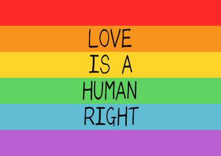 human right: Poster with LGBT support phrase. Rainbow flag as a background and black text Love is a human right.