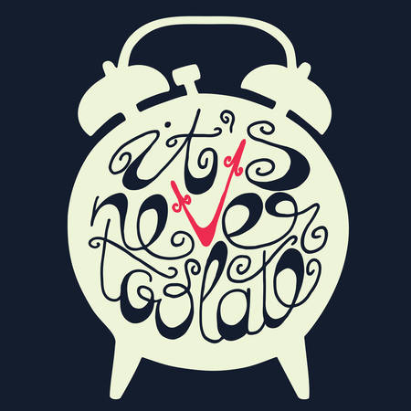 horologe: Hand drawn typography poster. Light silhouette of alarm clock with inscription It is never too late on dark background. Inspirational motivation illustration.