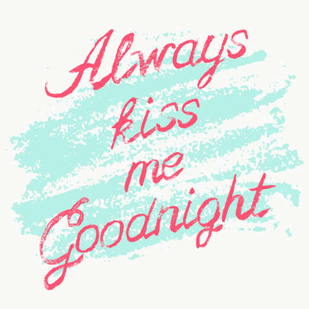 me: Romantic typography poster Always Kiss Me Goodnight. Stylish grungy illustration with handwritten pink lettering on messy white and blue background. Modern print with hand drawn conceptual callygraphy