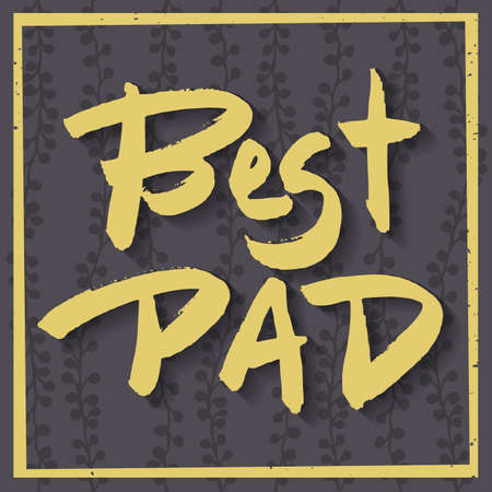 best dad: Happy Fathers Day Greeting Card. Best Dad phrase. Yellow ink modern calligraphy on decorative dark grey floral background. Trendy hand drawn lettering with rough edges. Handwritten inscription.