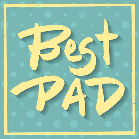 best dad: Happy Fathers Day Greeting Card. Best Dad phrase. Yellow ink modern calligraphy on decorative polka dot green background. Trendy hand drawn lettering with rough edges. Illustration