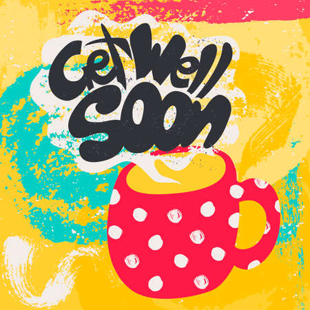 Get Well Soon Decorative Card. Hand drawn poster with polka dot red mug of warm tea and handwritten phrase in the grungy cloud of steam. Creative colorful trendy textured background. Stock Illustratie