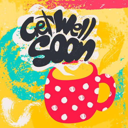 Get Well Soon decoratieve kaart. Hand getrokken poster met stip rode mok warme thee en handgeschreven zin in het grungy wolk van stoom. Creative kleurrijke trendy gestructureerde achtergrond. Stockfoto - 59958493