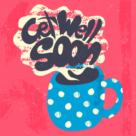 to get warm: Get Well Soon Decorative Card. Hand drawn poster with polka dot blue mug of warm tea and handwritten phrase in the grungy cloud of steam. Creative colorful trendy textured background.