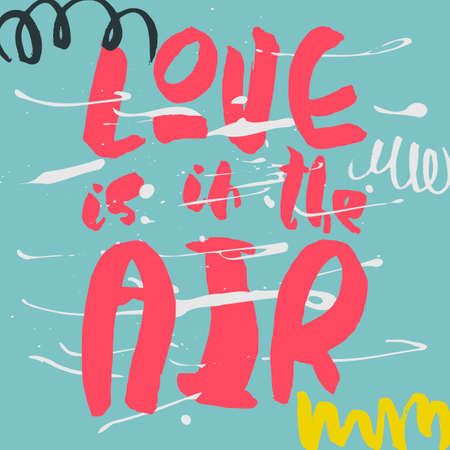 Decorative romantic poster with handlettering. Love is in the Air handwritten phrase. Pink lettering on colorful background with shapes and splashes. Design element for wedding or valentines day Illustration