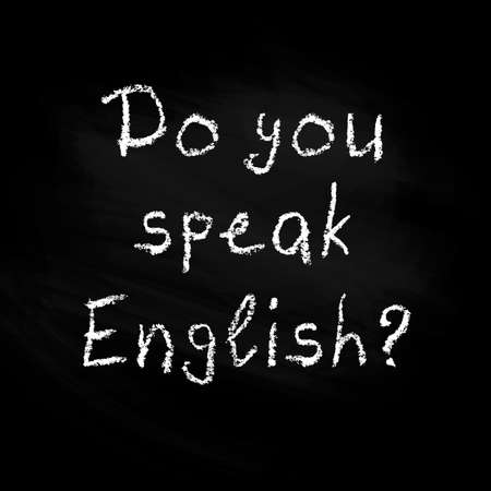 Do you speak English - poster. Handwritten white chalk phrase on unwashed schoolboard background. Learning foreign languages.