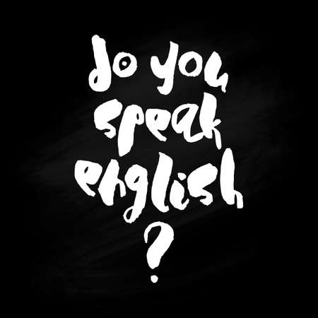 polyglot: Do you speak English - Handpainted modern calligraphy. Black handwritten phrase on unwashed schoolboard background.