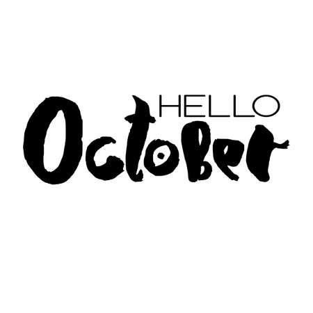 Handdrawn lettering element. Decorative black handlettering isolated on white background. Trendy modern ink calligraphy. Hand drawn rough phrase. Hello October - Months collection - vector.