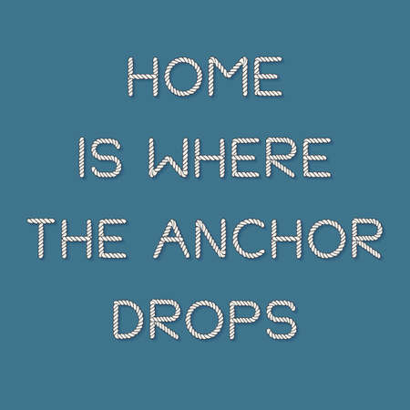 Decorative poster with rope lettering - Home is where the anchor drops. Light cord letters isolated on blue background. Vector template for card, print, decor Ilustracja
