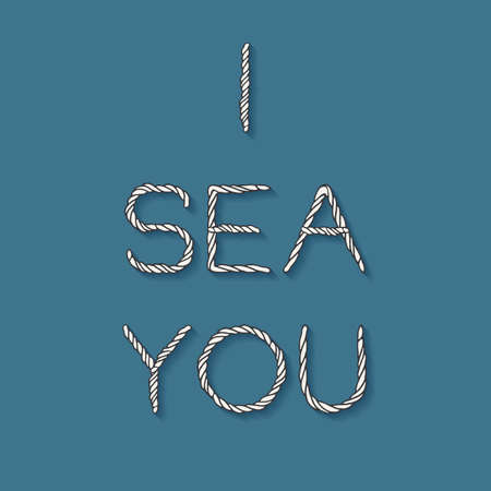 Decorative poster with rope lettering - I Sea You. Light cord letters isolated on blue background. Vector template for card, print, decor