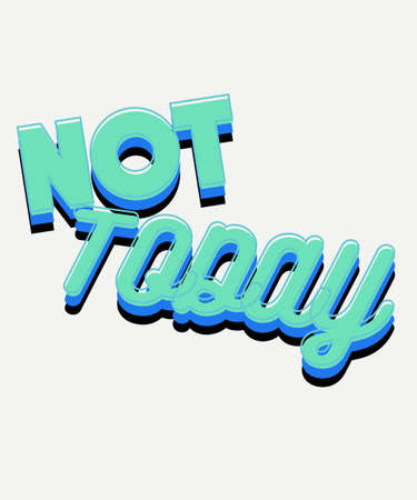Not today Typography illustration vector for t-shirt printing. Çizim