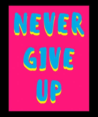 Typography slogan never give up blue on pink and black background. Vector illustration. Illustration