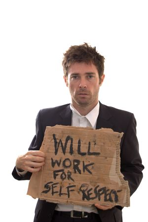 self respect: unemployed man with conceptual sign of dignity