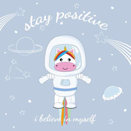 Astronauta lindo divertido unicornio en el espacio. Mantente positivo. Concepto para niños imprimir. Gráficos de niños dulces para camisetas. Tarjeta de felicitación.
