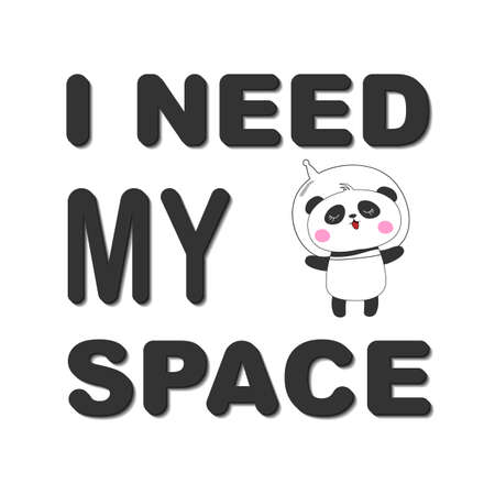 Cute funny bear panda astronaut. I need my space. Concept for children print. Sweet kids graphics for t-shirts. Greeting card.