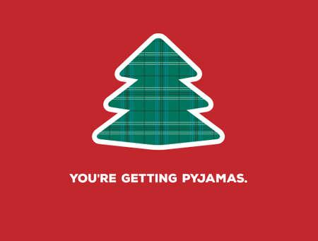 worse: Funny Christmas Card- Youre Getting Pajamas