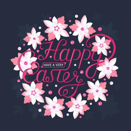 happy: Have a Very Happy Easter. Lettering, greeting card and floral background. Illustration