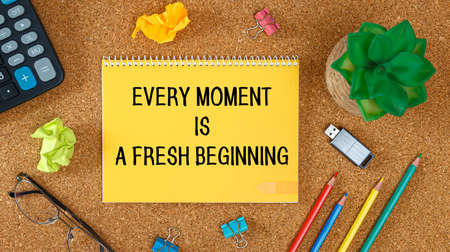 Every moment is a fresh beginning. Inspirational quotes on notebook and office supplies