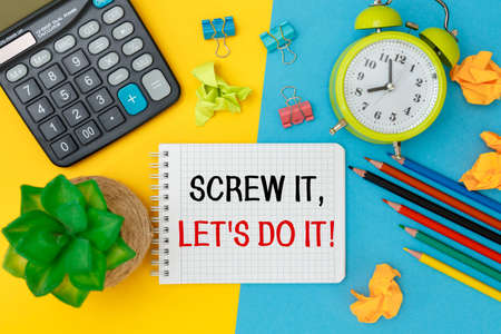 Conceptual manuscript showing Screw it, let's do it. Clarify your ideas, focus your efforts, and use your time wisely.