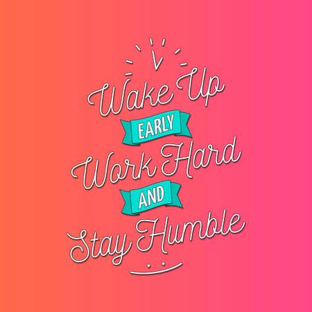 humble: Wake Up Early, Work Hard And Stay Humble