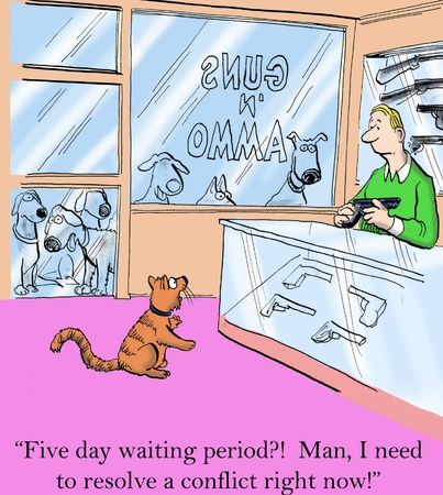 gag: Five day waiting period Man, I need a piece right now.