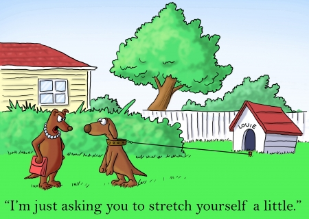 yourself: All Im asking you to do is stretch yourself.