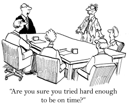 sales meeting: Are you sure you tried hard enough to be on time.