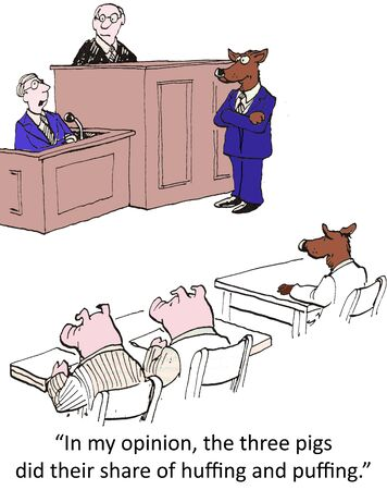 plaintiff: In my opinion, the three pigs did their share of huffing and puffing