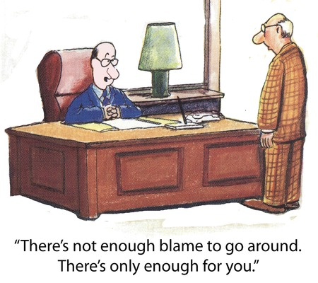 blame: There s not enough blame to go around   There s only enough for you