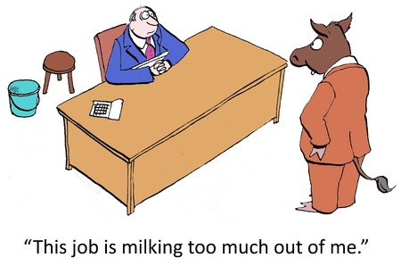 newspaper cartoons: This job is milking too much out of me.