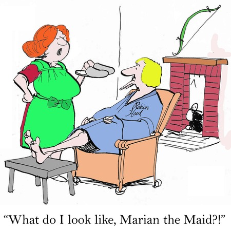 What do I look like, Marian the Maid?