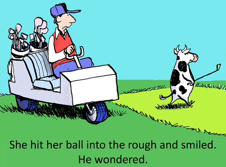 She called it a pasture and kept hitting her ball into the rough. He wondered.