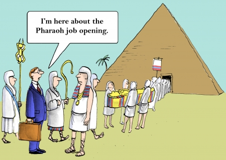 Im sure the Pharaoh was a great guy, but Ive got my own leadership style. photo