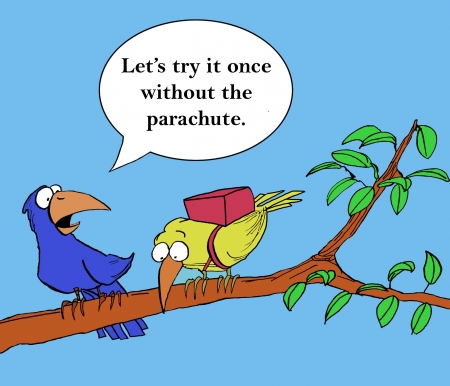 Let s try it once without the parachute