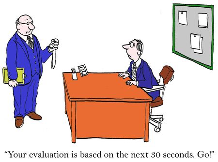 Your evaluation will be based on what you do in the next 30 seconds