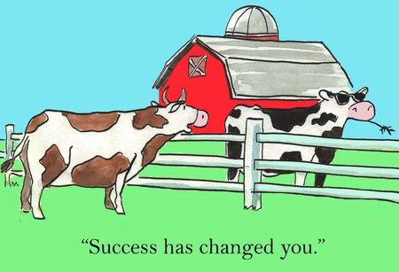Success has changed you