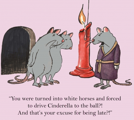 You were turned into white horses and forced to drive Cinderella to the ball   And thats your excuse for being late