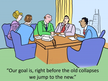 Our goal is, right before the old collapses we jump to the new