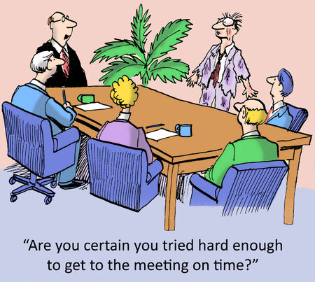 business meeting cartoon: Are you certain you tried hard enough to get to the meeting on time?