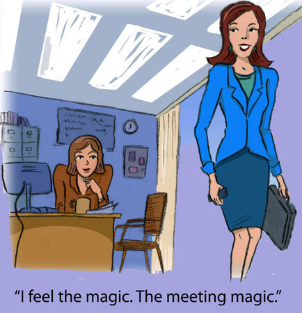 business woman: I feel the magic. The meeting magic.