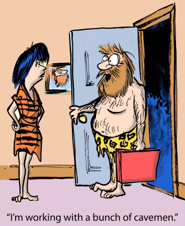 I m working with a bunch of cavemen