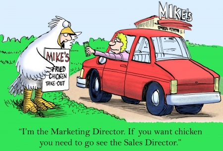 quick money:  I m the Marketing director   If you want chicken you need to go to the Sales Director