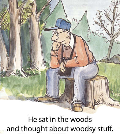 woodsy: He sat in the woods and thought about woodsy stuff