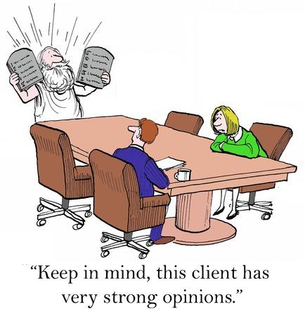 「心に留めて、このクライアント非常に強い意見を持っている」