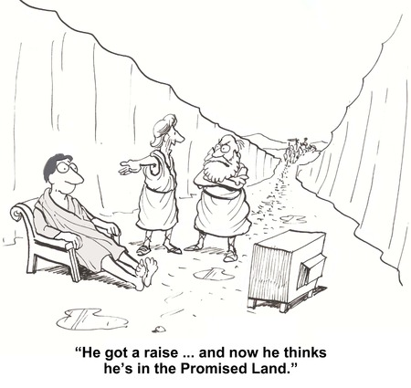 Cartoon of parted Red Sea, businessman is saying to Moses that man watching tv got a raise and now he thinks he is in the Promised Land.