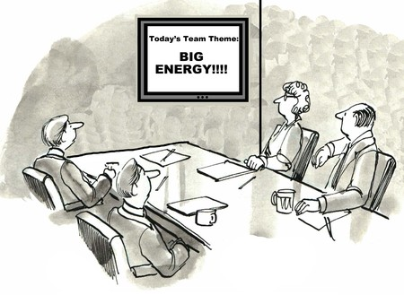 energized: Cartoon of business team in a meeting with todays theme of Big Energy.