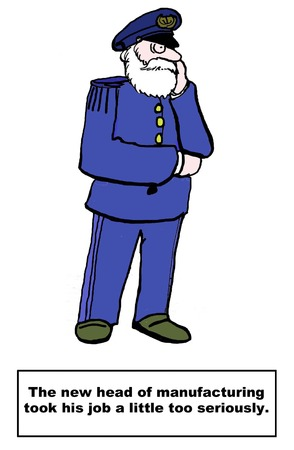 Cartoon of the new head of manufacturing, dressed in military garb, he takes his job a little too seriously.