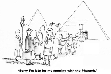 so that: Cartoon of businessman so late to the meeting that the Pharaoh has died, funeral is in progress.