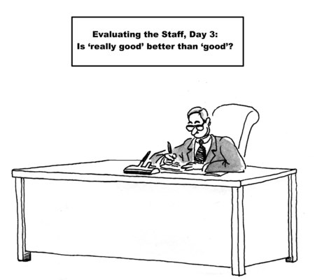 gag: Cartoon of business boss wondering if really good evaluation of staff is better than good.